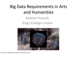 Big Data  Requirement s  in Arts and Humanities