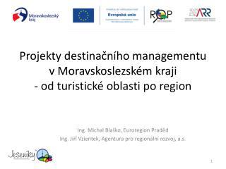 Projekty destinačního managementu v Moravskoslezském kraji  - od turistické oblasti po region
