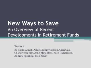 New Ways to Save An Overview of Recent Developments in Retirement Funds