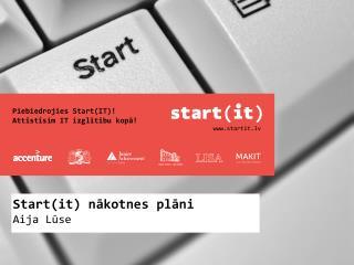 Start(it) nākotnes plāni Aija Lūse