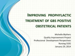 Improving  prophylactic treatment of  gbs  positive obstetrical patients