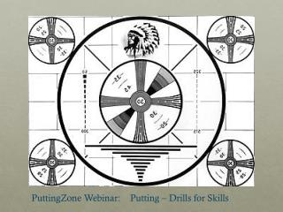 PuttingZone Webinar :     Putting – Drills for Skills