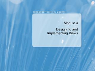 Module 4 Designing and Implementing Views