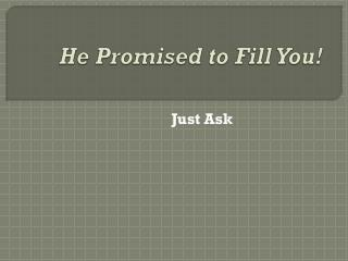 He Promised to Fill You!