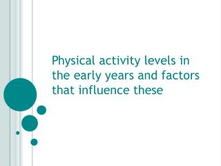 Physical activity levels in the early years and factors that influence these