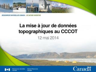 La  mise  à jour de  données topographiques au CCCOT
