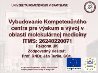 Rektorát UK Zodpovedný  riešiteľ:  Prof. RNDr. Ján Turňa, CSc.