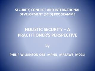 HOLISTIC SECURITY � A PRACTITIONER�S PERSPECTIVE  OBSERVATIONS FROM: Malaya � counter-insurgency;