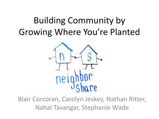 Building Community by  Growing Where You're Planted