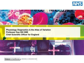 Physiology Diagnostics & the Atlas of Variation Professor  Sue Hill OBE