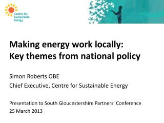 Making energy work locally:  Key themes from national policy Simon Roberts OBE