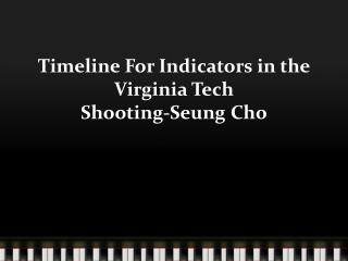 Timeline For  Indicators in the Virginia  Tech Shooting- Seung  Cho