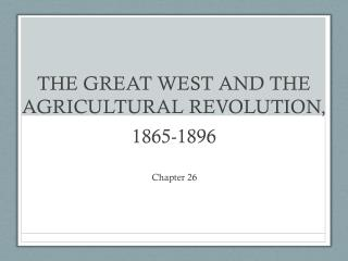 THE GREAT WEST AND THE AGRICULTURAL REVOLUTION, 1865-1896