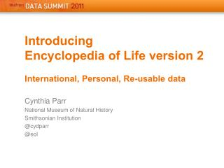 Introducing  Encyclopedia of Life version 2 International , Personal, Re-usable data Cynthia  Parr