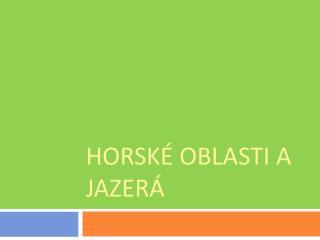 HORSKÉ OBLASTI A JAZERÁ