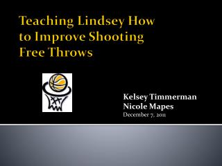 Teaching Lindsey How  to Improve Shooting  Free Throws