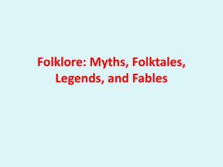 Folklore: Myths, Folktales, Legends, and Fables