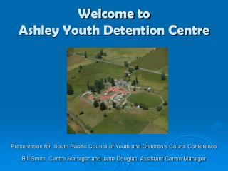 Welcome to Ashley Youth Detention Centre