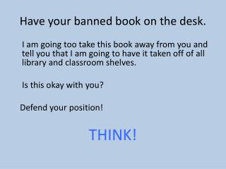 Have your banned book on the desk.