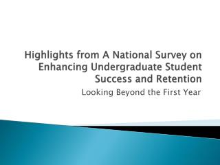 Highlights from A National Survey on Enhancing Undergraduate Student Success and Retention