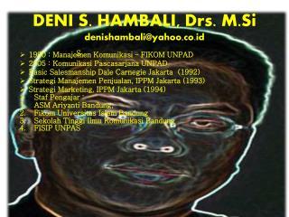 DENI S. HAMBALI, Drs.  M.Si denishambali@yahoo,co.id