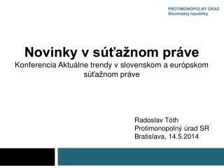 Novinky v súťažnom práve Konferencia Aktuálne trendy v slovenskom a európskom súťažnom práve