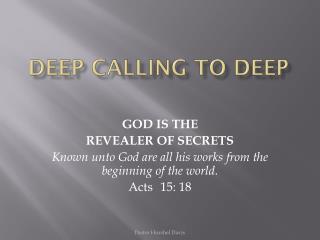 Deep calling to deep