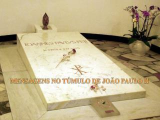 MENSAGENS NO TÚMULO DE JOÃO PAULO II