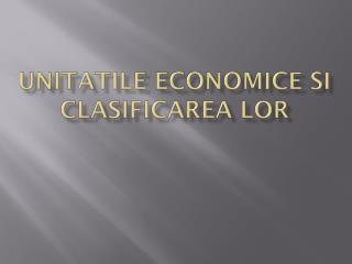 Unitatile economice si clasificarea lor