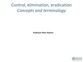 Control, elimination, eradication Concepts and terminology