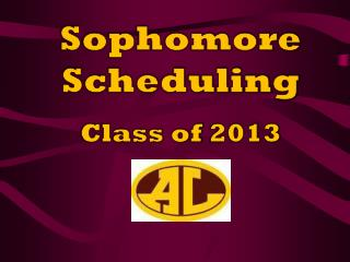 Sophomore Scheduling Class of 2013