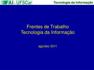 Frentes de Trabalho Tecnologia da Informação ago/dez 2011