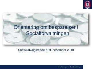 Orientering om besparelser i Socialforvaltningen  Socialudvalgsmøde d. 9. december 2010