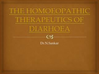 THE HOMOEOPATHIC THERAPEUTICS OF DIARHOEA