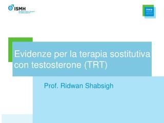 Evidenze per la terapia sostitutiva con testosterone (TRT)
