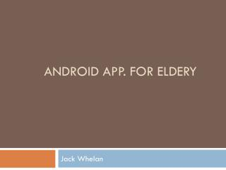 Android App. For eldery