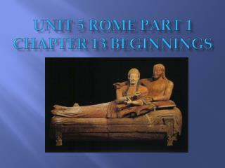 Unit 5 Rome Part 1 Chapter 13 Beginnings
