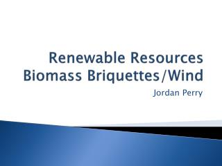 Renewable Resources Biomass Briquettes/Wind