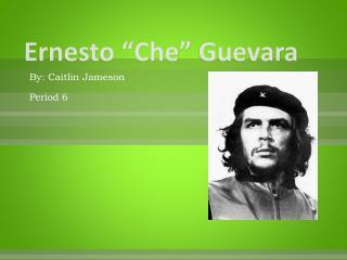 """Ernesto """" Che """" Guevara"""