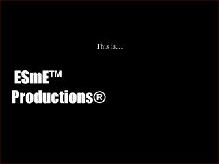 ESmE ™ Productions®