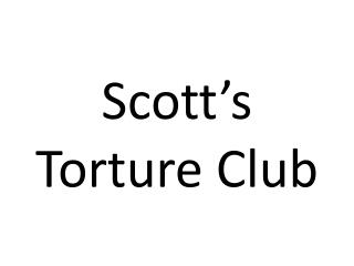 Scott's Torture Club