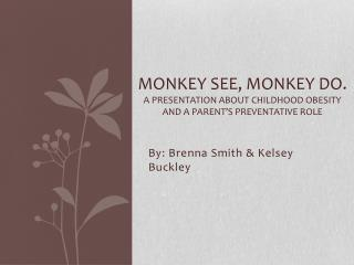 Monkey see, Monkey do. A presentation about Childhood obesity and a Parent's preventative Role