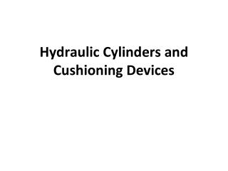 Hydraulic Cylinders and Cushioning Devices