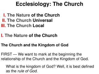 Ecclesiology: The Church   I.  The Nature  of the Church  II.  The Church  Universal