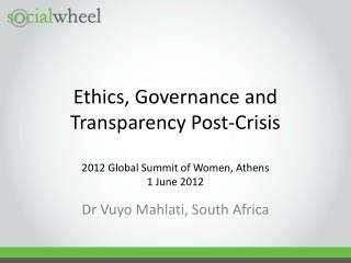 Ethics , Governance and Transparency Post-Crisis  2012  Global Summit of Women, Athens 1 June 2012