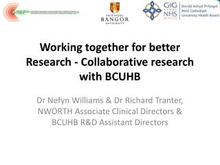 Working together for better Research - Collaborative research with BCUHB