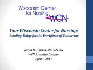 Your Wisconsin Center for Nursing:  Leading Today for the Workforce of Tomorrow