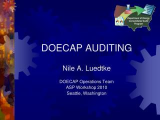 DOECAP AUDITING Nile A. Luedtke DOECAP Operations Team ASP Workshop 2010 Seattle, Washington