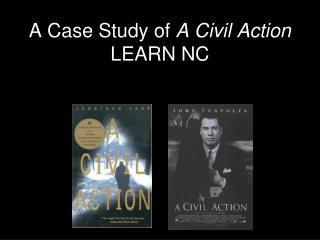 A Case Study of  A Civil Action LEARN NC