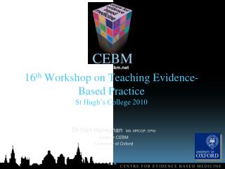 16th Workshop on Teaching Evidence-Based Practice St Hugh s College 2010